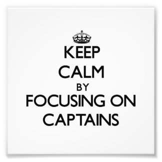 Keep Calm by focusing on Captains Photo Art