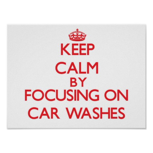 Keep Calm by focusing on Car Washes Print