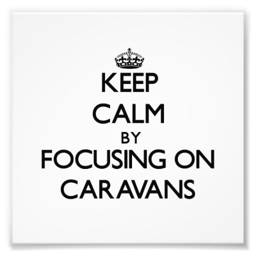 Keep Calm by focusing on Caravans Photograph