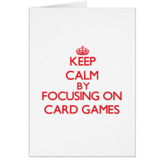 Keep Calm by focusing on Card Games