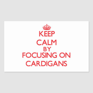 Keep Calm by focusing on Cardigans Rectangle Sticker