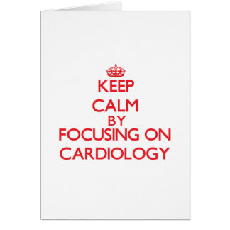 Keep Calm by focusing on Cardiology Greeting Card