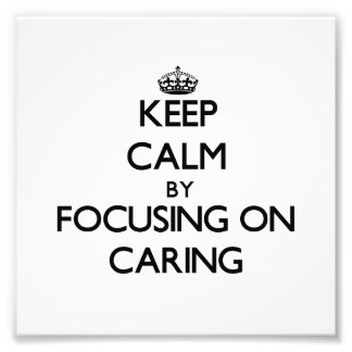 Keep Calm by focusing on Caring Photo Print