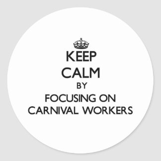 Keep Calm by focusing on Carnival Workers Sticker