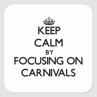 Keep Calm by focusing on Carnivals Stickers