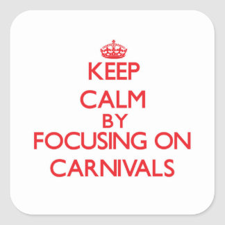 Keep Calm by focusing on Carnivals Square Stickers