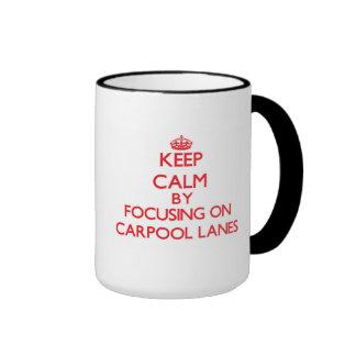 Keep Calm by focusing on Carpool Lanes Coffee Mugs