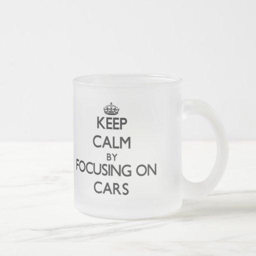 Keep Calm by focusing on Cars Coffee Mug
