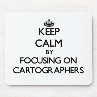 Keep Calm by focusing on Cartographers Mousepad