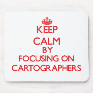 Keep Calm by focusing on Cartographers Mouse Pads