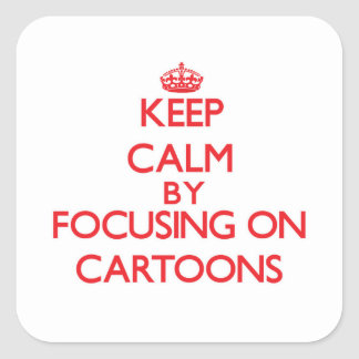 Keep Calm by focusing on Cartoons Square Sticker