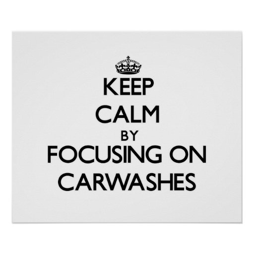 Keep Calm by focusing on Carwashes Print