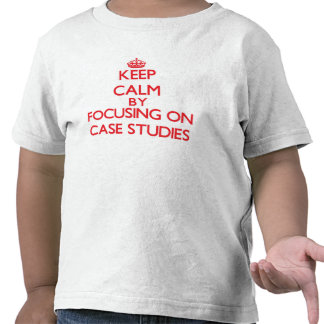Keep Calm by focusing on Case Studies T-shirts