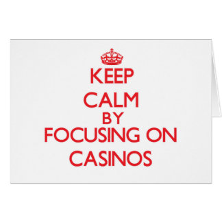 Keep Calm by focusing on Casinos Cards