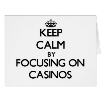 Keep Calm by focusing on Casinos Greeting Card