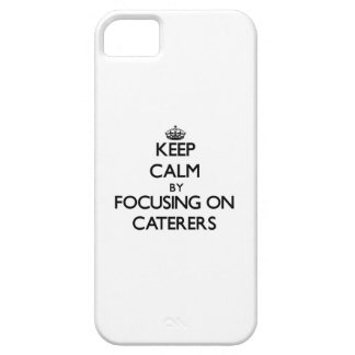 Keep Calm by focusing on Caterers Case For iPhone 5/5S
