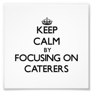 Keep Calm by focusing on Caterers Photograph