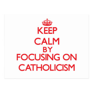 Keep Calm by focusing on Catholicism Post Card