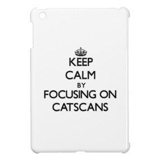 Keep Calm by focusing on Catscans iPad Mini Cases
