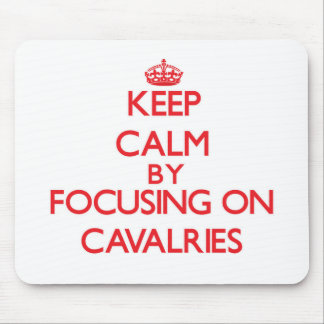 Keep Calm by focusing on Cavalries Mouse Pads
