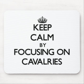 Keep Calm by focusing on Cavalries Mousepads