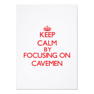 Keep Calm by focusing on Cavemen 13 Cm X 18 Cm Invitation Card
