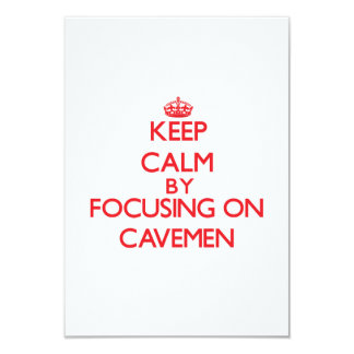 Keep Calm by focusing on Cavemen 9 Cm X 13 Cm Invitation Card