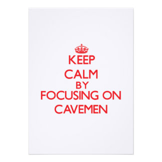 Keep Calm by focusing on Cavemen Custom Invitations