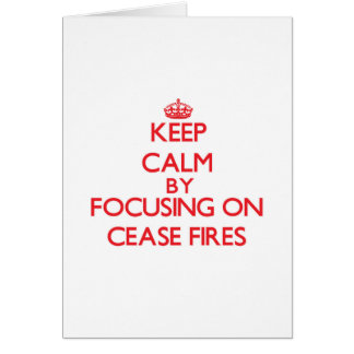 Keep Calm by focusing on Cease-Fires Greeting Cards
