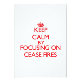"""Keep Calm by focusing on Cease-Fires 5"""" X 7"""" Invitation Card"""