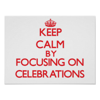 Keep Calm by focusing on Celebrations Posters