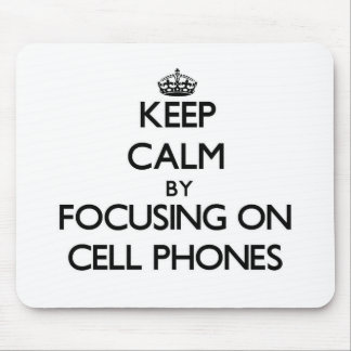 Keep Calm by focusing on Cell Phones Mousepads