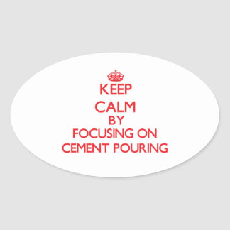 Keep Calm by focusing on Cement Pouring Oval Sticker