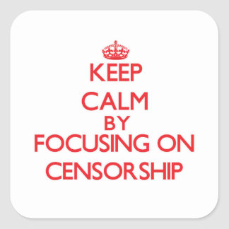 Keep Calm by focusing on Censorship Square Stickers