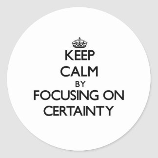 Keep Calm by focusing on Certainty Stickers