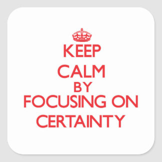 Keep Calm by focusing on Certainty Sticker