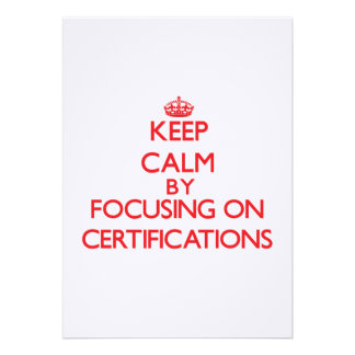 Keep Calm by focusing on Certifications Personalized Invitations