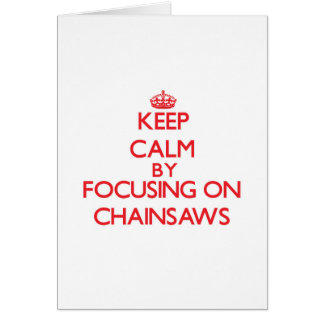 Keep Calm by focusing on Chainsaws Card