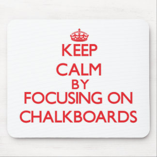 Keep Calm by focusing on Chalkboards Mouse Pad