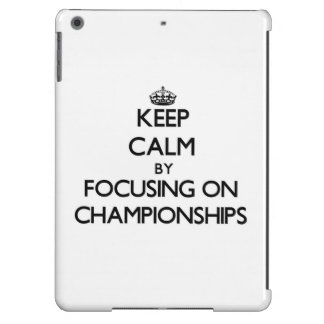 Keep Calm by focusing on Championships iPad Air Cases