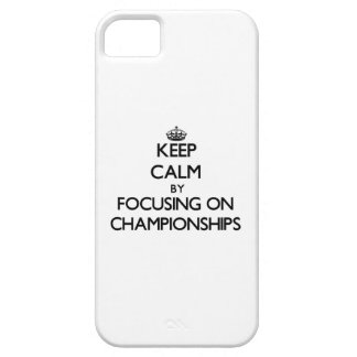 Keep Calm by focusing on Championships iPhone 5 Cases