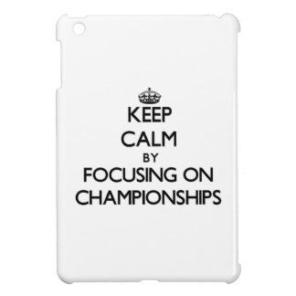 Keep Calm by focusing on Championships iPad Mini Cover