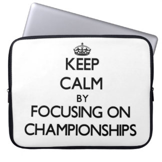 Keep Calm by focusing on Championships Laptop Computer Sleeves