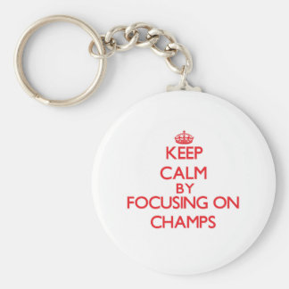 Keep Calm by focusing on Champs Keychain