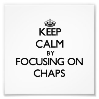 Keep Calm by focusing on Chaps Art Photo