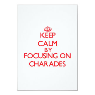 Keep Calm by focusing on Charades 9 Cm X 13 Cm Invitation Card