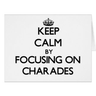 Keep Calm by focusing on Charades Cards