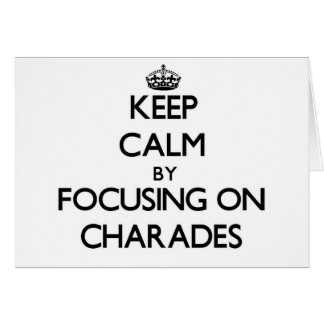 Keep Calm by focusing on Charades Greeting Card