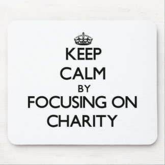 Keep Calm by focusing on Charity Mousepads