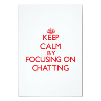 Keep Calm by focusing on Chatting 3.5x5 Paper Invitation Card